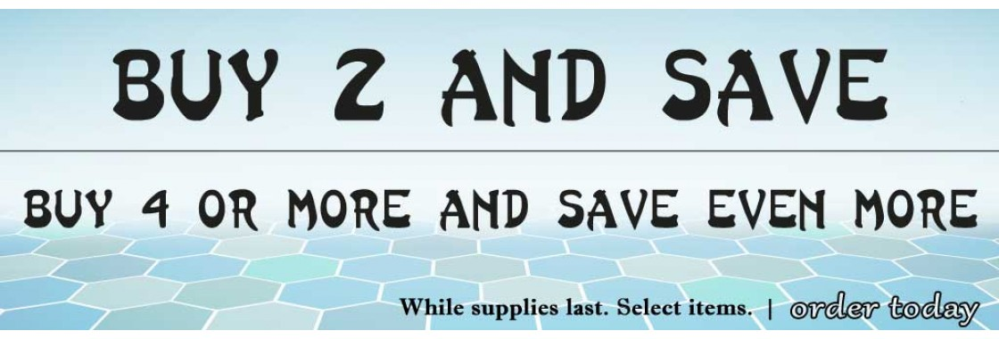 Buy 2 or more and save. Buy 4 or more and save even more!